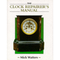 Clock Repairer's Manual by Mick Watters, 9781852239602