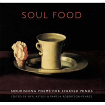 Soul Food: Nourishing Poems for Starved Minds by Neil Astley, 9781852247669