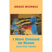 I Have Crossed an Ocean: Selected Poems by Grace Nichols, 9781852248581