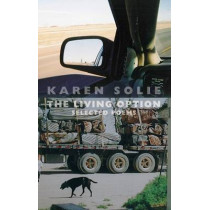 The Living Option: Selected Poems by Karen Solie, 9781852249946