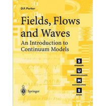 Fields, Flows and Waves: An Introduction to Continuum Models by David F. Parker, 9781852337087