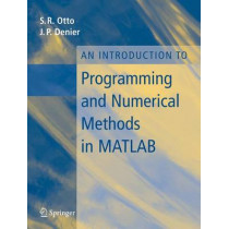 An Introduction to Programming and Numerical Methods in MATLAB by Steve Otto, 9781852339197