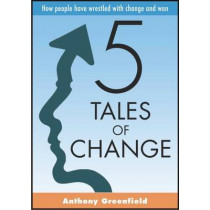 5 Tales of Change: How People Have Wrestled with Change and Won by Anthony Greenfield, 9781852526955