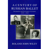 A Century of Russian Ballet by Roland John Wiley, 9781852731205