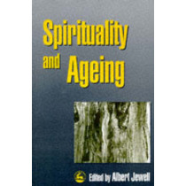 Spirituality and Ageing by Albert Jewell, 9781853026317