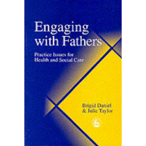 Engaging with Fathers: Practice Issues for Health and Social Care by Brigid Daniel, 9781853027949