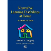 Nonverbal Learning Disabilities at Home: A Parent's Guide by Pamela B. Tanguay, 9781853029400