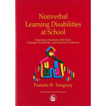 Nonverbal Learning Disabilities at School: Educating Students with Nld, Asperger Syndrome and Related Conditions by Pamela B. Tanguay, 9781853029417