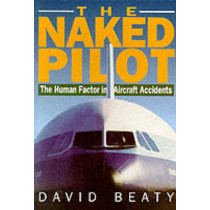 Naked Pilot: The Human Factor in Aviation Accidents by David Beaty, 9781853104824