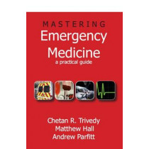 Mastering Emergency Medicine: A Practical Guide by Chetan Trivedy, 9781853157448