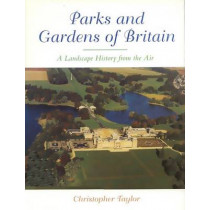 The Parks and Gardens of Britain: A Landscape History from the Air by Chris Taylor, 9781853312076