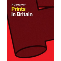 A Century of Prints in Britain by Jill Constantine, 9781853323454