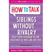 How To Talk: Siblings Without Rivalry by Adele Faber, 9781853406300