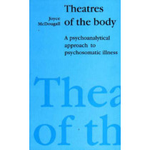 Theatres of the Body: Psychoanalytic Approach to Psychosomatic Illness by Joyce McDougall, 9781853431074