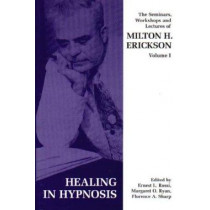 Seminars, Workshops and Lectures of Milton H. Erickson: v. 1: Healing in Hypnosis by Milton H. Erickson, 9781853434051