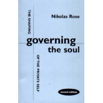 Governing the Soul: Shaping of the Private Self by Nikolas Rose, 9781853434440