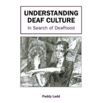 Understanding Deaf Culture: In Search of Deafhood by Paddy Ladd, 9781853595455