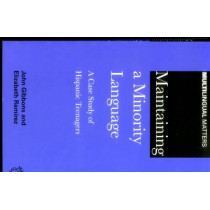 Maintaining a Minority Language: A Case Study of Hispanic Teenagers by John Gibbons, 9781853597404