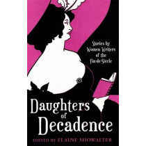 Daughters Of Decadence: Stories by Women Writers of the Fin-de-Siecle by Elaine Showalter, 9781853815904