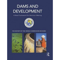 Dams and Development: A New Framework for Decision-making - The Report of the World Commission on Dams by World Commission on Dams, 9781853837975