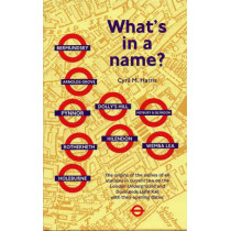 What's in a Name?: Origins of Station Names on the London Underground by Cyril M. Harris, 9781854142412