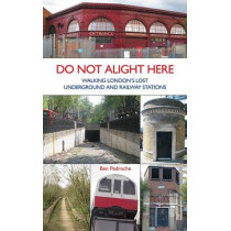 Do Not Alight Here: Walking London's Lost Underground and Railway Stations by Ben Pedroche, 9781854143525