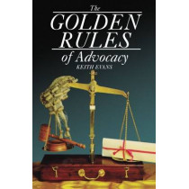 The Golden Rules of Advocacy by Keith Evans, 9781854312594