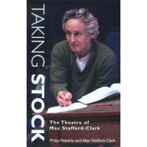 Taking Stock: The Theatre of Max Stafford Clark by Max Stafford-Clark, 9781854598400