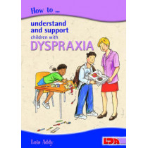 How to Understand and Support Children with Dyspraxia by Lois Addy, 9781855033818
