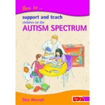 How to Support and Teach Children on the Autism Spectrum by Dave Sherratt, 9781855033900