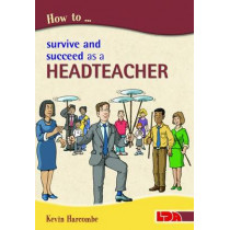 How to Survive and Suceed as a Headteacher by Kevin Harcombe, 9781855034877