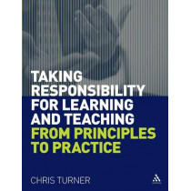 Taking Responsibility for Learning and Teaching: From Principles to Practice by Chris (Chris K.) Turner, 9781855397859