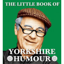 The Little Book of Yorkshire Humour by Mark Whitley, 9781855682764