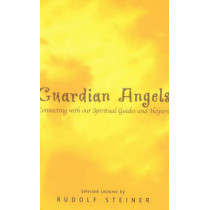 Guardian Angels: Connecting with Our Spiritual Guides and Helpers by Rudolf Steiner, 9781855840737