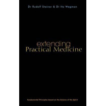 Extending Practical Medicine: Fundamental Principles Based on the Science of the Spirit by Rudolf Steiner, 9781855840805