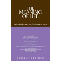 The Meaning of Life and Other Lectures on Fundamental Issues by Rudolf Steiner, 9781855840928