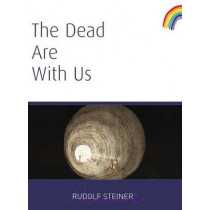 The Dead Are With Us by Rudolf Steiner, 9781855841048