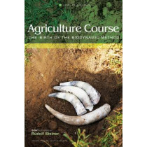 Agriculture Course: The Birth of the Biodynamic Method by Rudolf Steiner, 9781855841482