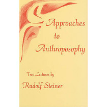 Approaches to Anthroposophy: Human Life from the Perspective of Spiritual Science by Rudolf Steiner, 9781855841512