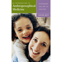 An Introduction to Anthroposophical Medicine: Extending the Art of Healing by Victor Bott, 9781855841772