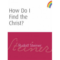 How Do I Find the Christ? by Rudolf Steiner, 9781855841932