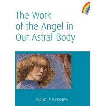 The Work of the Angel in Our Astral Body by Rudolf Steiner, 9781855841987