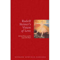 Rudolf Steiner's Vision of Love: Spiritual Science and the Logic of the Heart by Bernard Nesfield-Cookson, 9781855842588