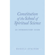 Constitution of the School of Spiritual Science: An Introductory Guide by Rudolf Steiner, 9781855843820