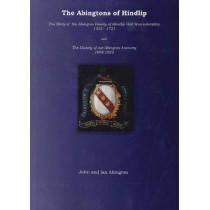 Abingtons of Hindlip: The Story of the Abington Family of Hindlip Hall Worcestershire 1515-1923 / The History of Our Abington Ancestry 1668-1923 by John Abington, 9781855860100