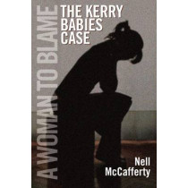 A Woman to Blame: The Kerry Babies Case by Nell McCafferty, 9781855942134