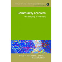 Community Archives: The Shaping of Memory by Jeannette A. Bastian, 9781856046398
