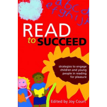 Read to Succeed: Strategies to Engage Children and Young People in Reading for Pleasure by Joy Court, 9781856047470