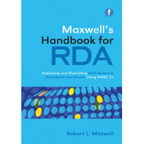 Maxwell's Handbook for RDA: Explaining and Illustrating RDA: Resource Description and Access Using MARC21 by Robert L. Maxwell, 9781856048323