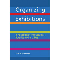 Organizing Exhibitions: A Handbook for Museums, Libraries and Archives by Freda Matassa, 9781856049450